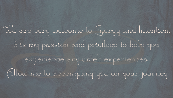 You are very welcome to Energy and Intention. It is my passion and privilege to help you experience any unfelt experiences. Allow me to guide you on your journey back to your self.